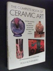 The Complete Book of Ceramic Art: Rothenberg, Polly