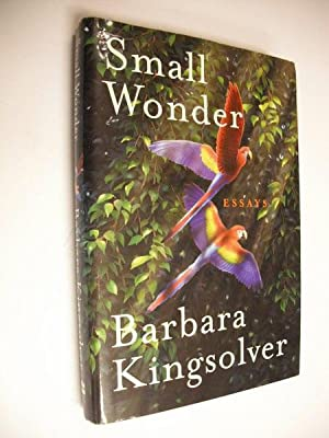 small wonder by barbara kingsolver abebooks small wonder essays barbara kingsolver
