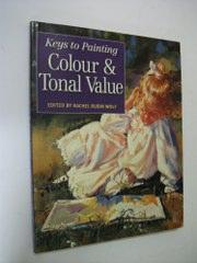 Keys To Painting Colour Tonal Value By Rachel Rubin Wolf Ed