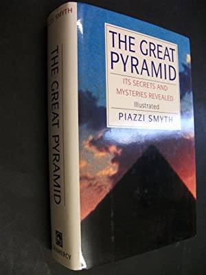 The Great Pyramid: Its Secrets and Mysteries: Piazzi Smyth