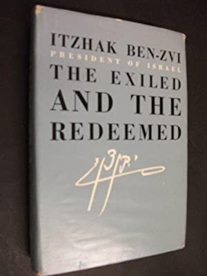 The Exiled and the Redeemed: Itzhak Ben-Zvi, President of Israel