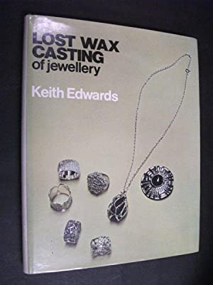 Lost Wax Casting of Jewellery: An Introduction to Investment Casting: Keith Edwards