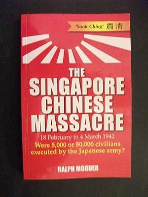 The Singapore Chinese Massacre 18 February to: Ralph Modder