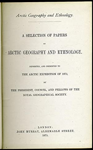 Arctic Papers for the Expedition of 1875 (Nares Expedition) A Selection of Papers on Arctic ...