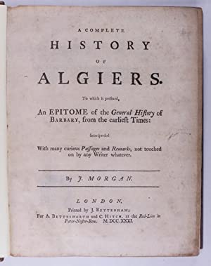 A Complete History of Algiers To Which is Prefixed, an Epitome of the General History of Barbary, ...