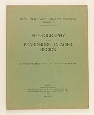 PHYSIOGRAPHY OF THE BEARDMORE GLACIER REGION British [(Terra Nova)] Antarctic Expedition 1910 1913:...