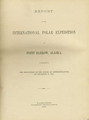Report of the International Polar Expedition to Point Barrow, Alaska in Response to the Resolution ...