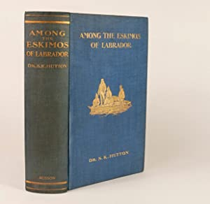 Among the Eskimos of Labrador A Record of Five Years' Close Intercourse with the Eskimo Tribes...