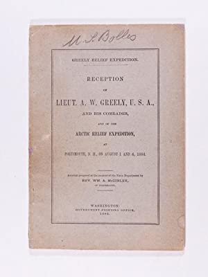 Greely Relief Expedition Reception of Lieut. A.W. Greely, U.S.A., and His Comrades, and the Arctic ...