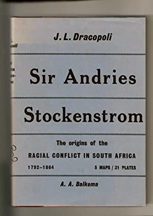 Sir Andries Stockenstrom The Origins Of The Racial Conflict In South Aftrica 1792-1864: Dracopoli