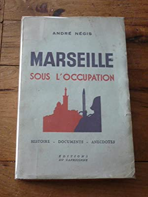 MARSEILLE SOUS L?OCCUPATION. Histoire. Documents. Anecdotes