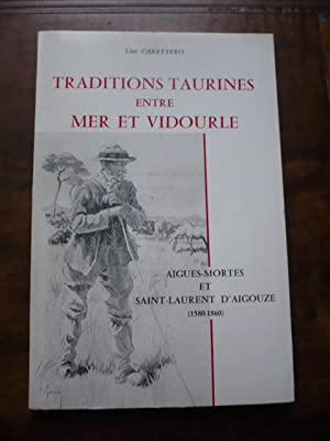 TRADITIONS TAURINES ENTRE MER ET VIDOURLE. Aigues-Mortes et Saint-Laurent d?Aiguouze (1580-1860)