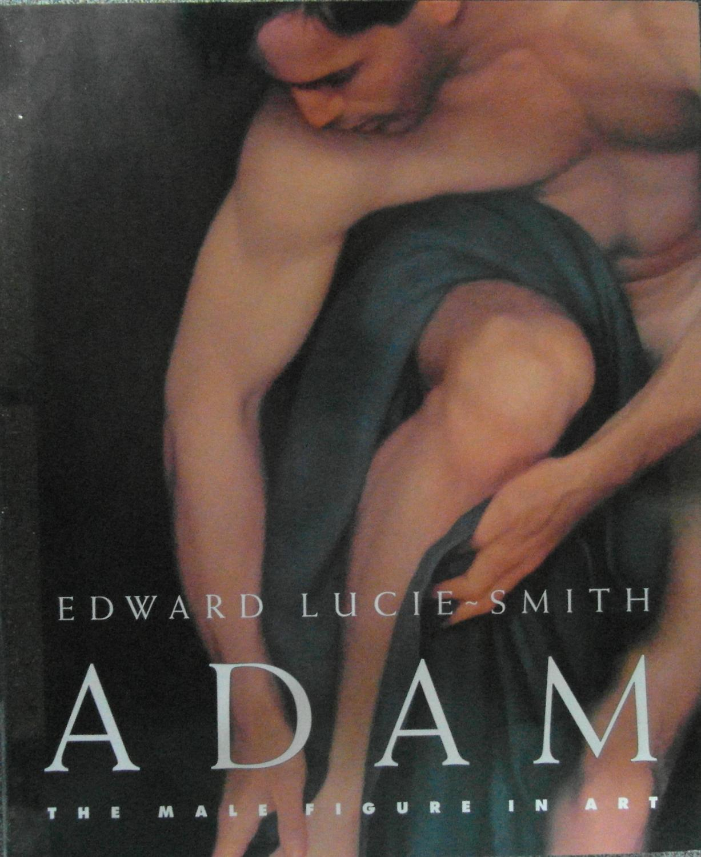 Adam the Male Figure in Art: Lucie-Smith, Edward
