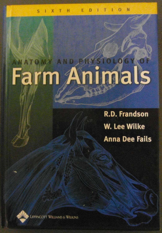 Anatomy and Physiology of Farm Animals by Frandson, R D; Wilke, W ...