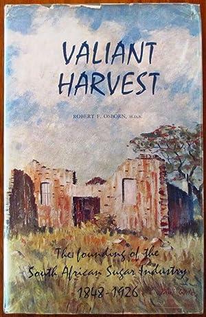 Valiant Harvest the Founding of the South African Sugar Industry 1848-1926: Osborn, Robert Farquhar