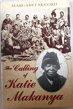the calling of katie makanya First was margaret mccord's the calling of katie makanya, published in 1995,  based on extensive interviews with charlotte's sister katie.