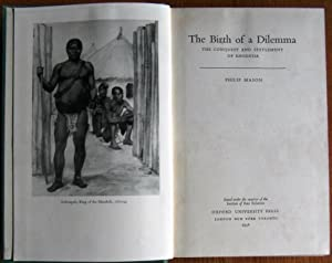 The Birth of a Dilemma the Conquest and Settlement of Rhodesia: Mason, Philip