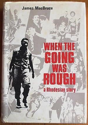 When the going was rough: A Rhodesian: MacBruce, James