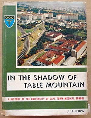 In the Shadow of Table Mountain a History of the University of Cape Town Medical School and Its ...
