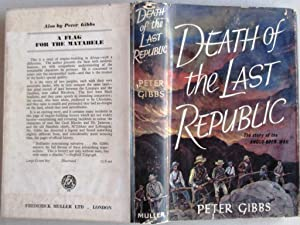 Death of the Last Republic the Story of the Anglo-Boer War *** SIGNED ***: Gibbs, Peter