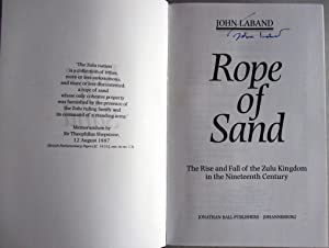 Rope of Sand the Rise and Fall of the Zulu Kingdom in the Nineteenth Century (SIGNED): Laband, John