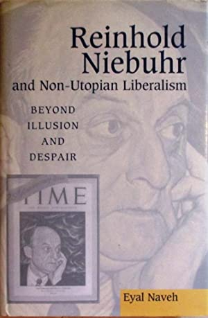 Reinhold Niebuhr and Non-Utopian Liberalism Beyond Illusion and Despair