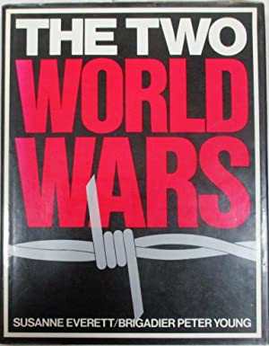 The Two World Wars: Everett, Susanne; Young,