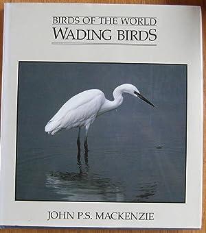 Birds of the World Wading Birds: Mackenzie, John P.S.