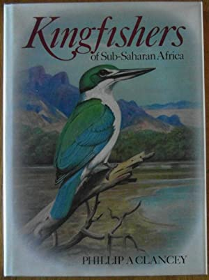 Kingfishers of Sub-Saharan Africa: Clancey, Phillip A