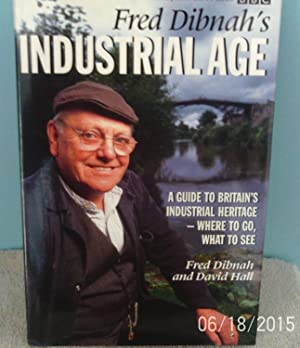 Fred Dibnah's Industrial Age: A Guide to Britain's Industrial Heritage - Where to Go, What to See