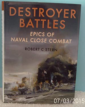 Destroyer Battles: Epics of Naval Close Combat: Robert C. Stern