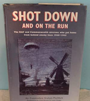 Shot Down and on the Run: The RAF and Commonwealth Aircrews Who Got Home from Behind Enemy Lines,...