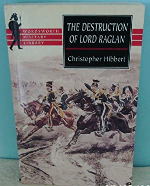 The Destruction of Lord Raglan: A Tragedy of the Crimean War 1854-55 (Wordsworth Military Library)