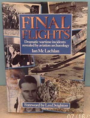 Final Flights: Dramatic Wartime Incidents Revealed by Aviation Archaeology
