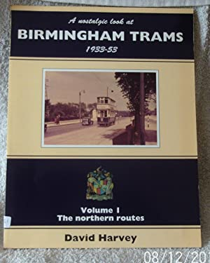 A Nostalgic Look at Birmingham Trams, 1933-53: The Northern Routes v.1 (Vol 1)