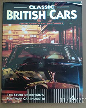 Classic British Cars. The Story of Britain's Post-War Car Industry