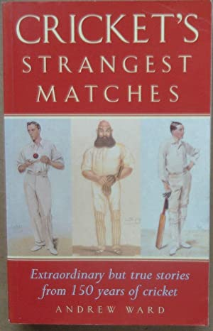 Cricket's Strangest Matches (Strangest Series) Extraordinary but true stories from 150 years of C...