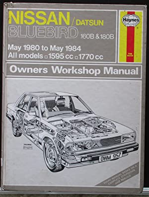 Nissan/Datsun Bluebird 160B and 180B 1980-84 All models. 1595cc 1770cc. Owner's Workshop Manual (...