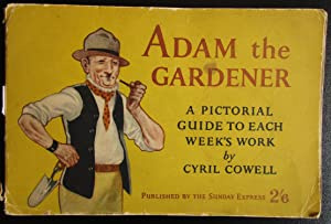 Adam the Gardener. A Pictorial Guide to Each Week's Work, with a Full Gardening Calendar & Plans ...