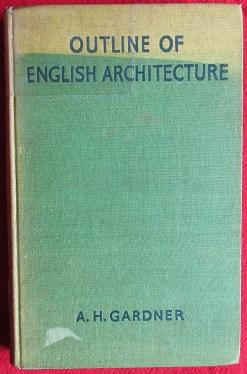 Outline of English Architecture. An Account For the General Reader of its Development from Early ...