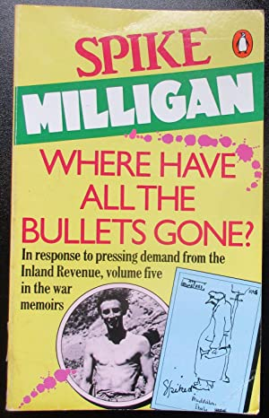 Where Have All the Bullets Gone? (Spike Milligan War Memoirs Volume Five)