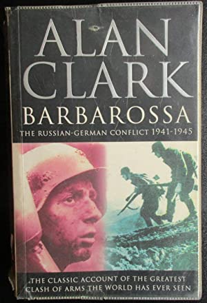 Barbarossa: The Russian-German Conflict, 1941-45. The Classic Account of The Greatest Clash of Ar...