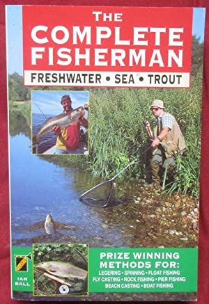 The Complete Fisherman: Freshwater - Sea - Trout