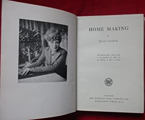 Home making. The mid-twentieth century guide to the practical yet subtle art of making a house a ...