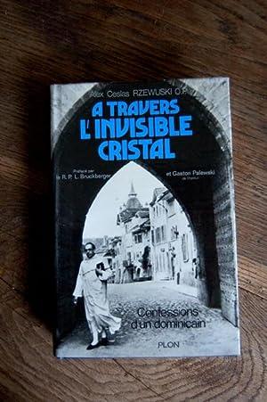 A travers l'invisible cristal - Confessions d'un: Alex Ceslas Rzewuski