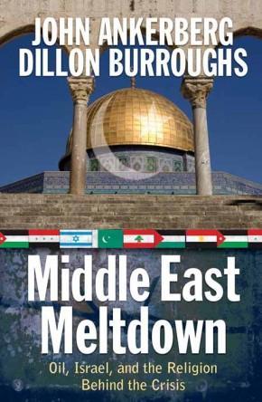 Middle East Meltdown: Oil, Israel, and the: Ankerberg, John; Burroughs,