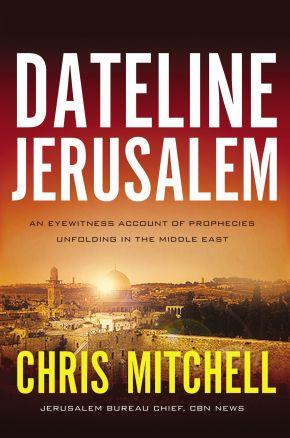Dateline Jerusalem: An Eyewitness Account of Prophecies: Mitchell, Chris