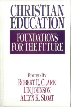 Christian Education: Foundations for the Future: Clark, Robert E.