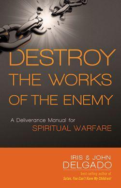 Destroy the Works of the Enemy: A: Delgado, Iris; Delgado,