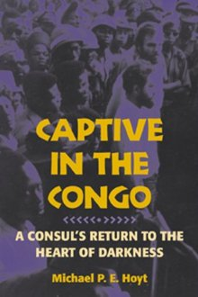 Captive in the Congo: A Consul's Return: Hoyt, Michael; Stearns,